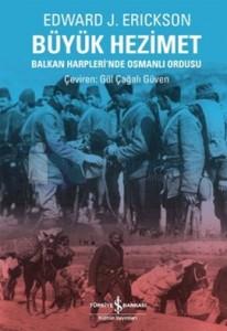 Büyük Hezimet- Balkan Harplerinde Osmanlı Ordusu